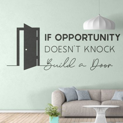 If Opportunity doesn't Knock, Build a Door - Office Motivational Quote Vinyl Wall Sticker