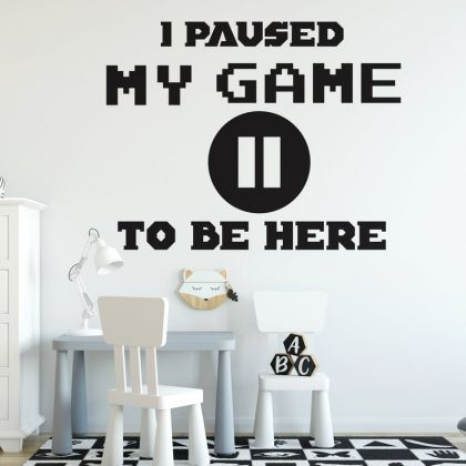 I Paused my Game to be here wall decal Gaming Zone wall decals For Kids Bedroom