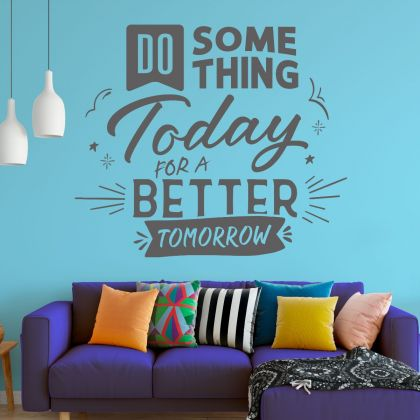 Do Something Today for a Better Tomorrow -  Motivational Workplace Quote Vinyl Wall Sticker